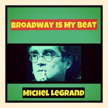 Michel Legrand - Broadway Is My Beat