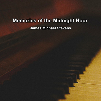 James Michael Stevens - Memories of the Midnight Hour - Romantic Piano
