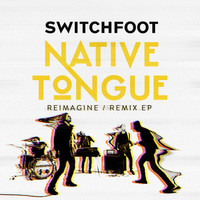 Switchfoot - NATIVE TONGUE (REIMAGINE / REMIX)