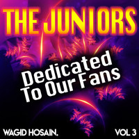 The Juniors & Wagid Hosain - Dedicated to Our Fans, Vol. 3