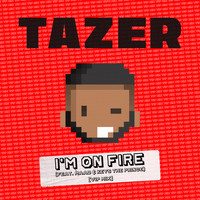Tazer - I'm On Fire (feat. MAAD & Keys the Prince) (VIP Mix)