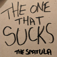The Spatula - The One That Sucks (Explicit)