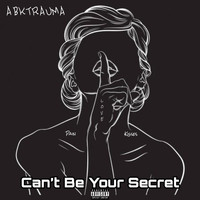 Abktrauma - Can't Be Your Secret (Explicit)
