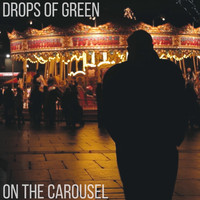 Drops of Green - On the Carousel