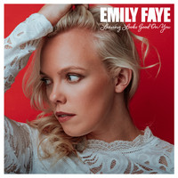 Emily Faye - Leaving Looks Good On You