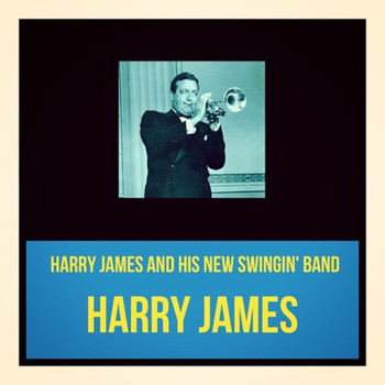 Harry James - Harry James and His New Swingin' Band