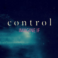 Control - Imagine If (Explicit)