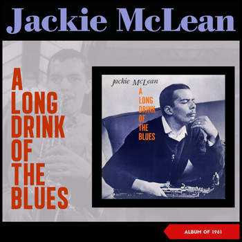 Jackie McLean - A Long Drink of the Blues (Album of 1961)