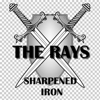 The Rays - Sharpened Iron