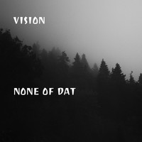 Vision - None of Dat (Explicit)