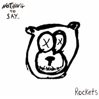 Rockets - Nothing to Say...