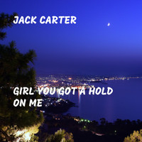 Jack Carter - Girl You Got a Hold On Me