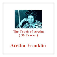 Aretha Franklin - The Touch of Aretha (36 Tracks)