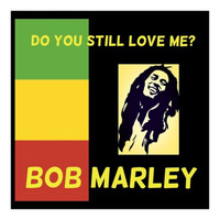 Bob Marley - Do You Still Love Me?
