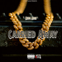 King Asar - Carried Away (Explicit)