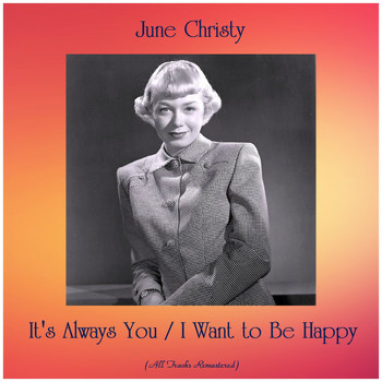 June Christy - It's Always You / I Want to Be Happy (All Tracks Remastered)