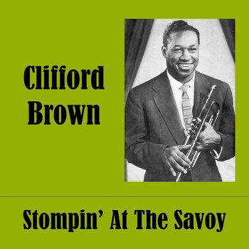 Clifford Brown - Stompin' At The Savoy