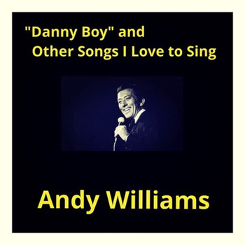 "Andy Williams - ""Danny Boy"" And Other Songs I Love to Sing"