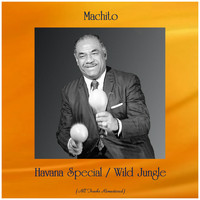 Machito - Havana Special / Wild Jungle (All Tracks Remastered)