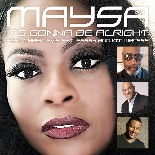 Maysa (feat. Chris Davis, Phil Perry, and Kim Waters) MP3 Single It's Gonna Be Alright