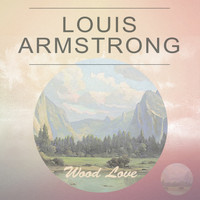 Louis Armstrong - Wood Love