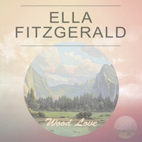 Ella Fitzgerald - Wood Love
