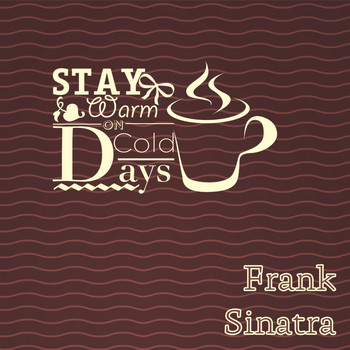 Frank Sinatra - Stay Warm On Cold Days