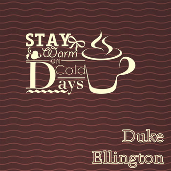 Duke Ellington - Stay Warm On Cold Days