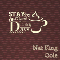Nat King Cole - Stay Warm On Cold Days