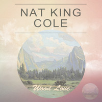 Nat King Cole - Wood Love