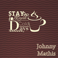 Johnny Mathis - Stay Warm On Cold Days