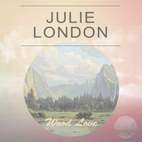 Julie London - Wood Love