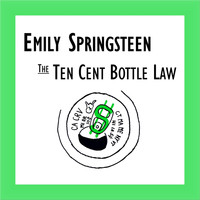 Emily Springsteen - The Ten Cent Bottle Law