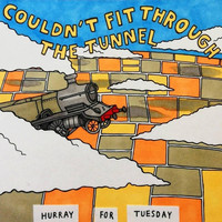 Hurray for Tuesday - Couldn't Fit Through the Tunnel