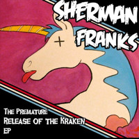 Sherman Franks - The Premature Release of the Kraken - EP