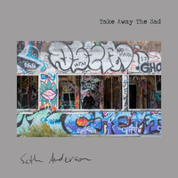 Seth Anderson - Take Away the Sad (Explicit)