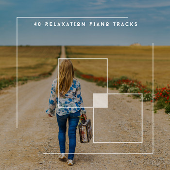Relaxing Chill Out Music - 40 Relaxation Piano Tracks
