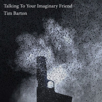 Tim Barton - Talking to Your Imaginary Friend