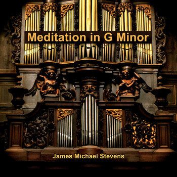 James Michael Stevens - Meditation in G Minor for Organ