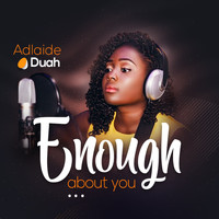 Adlaide Duah / - Enough About You