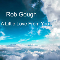 Rob Gough / - A Little Love From You