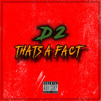 D2 - Thats A Fact (Explicit)