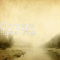 Cross - Have Fun (Explicit)
