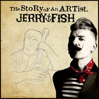 Jerry Fish - The Story of an Artist