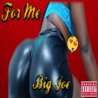 Big Joe - For Me (Explicit)