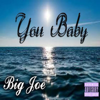 Big Joe - You Baby (Explicit)