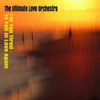 The Ultimate Love Orchestra / - I'm Too Tired to Fall in Love Again