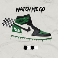 Micah - Watch Me Go (Explicit)