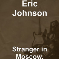 Eric Johnson - Stranger in Moscow.