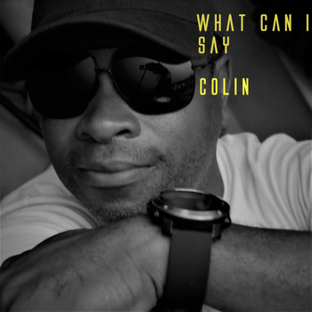 Colin - What Can I Say (Explicit)